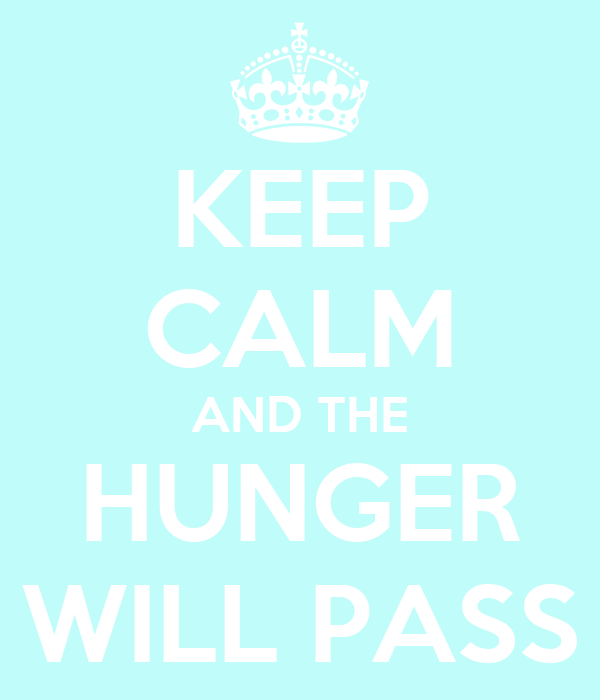 KEEP CALM AND THE HUNGER WILL PASS