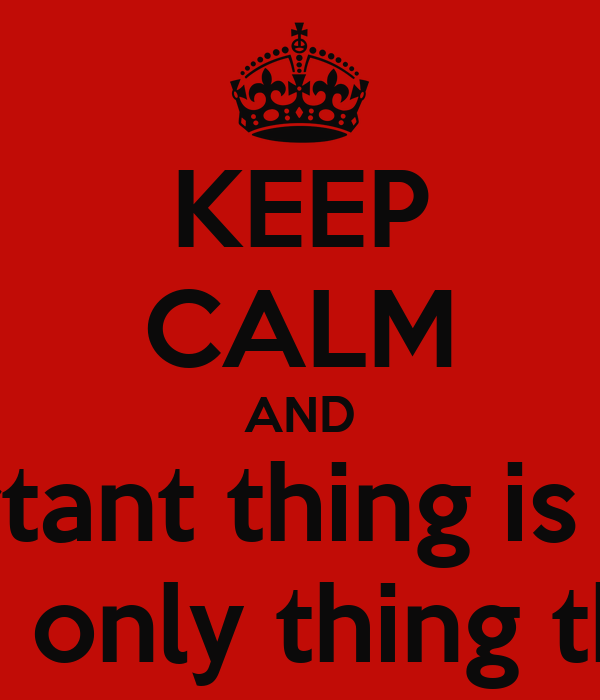 KEEP CALM AND The important thing is not to win But it is the only thing that matters