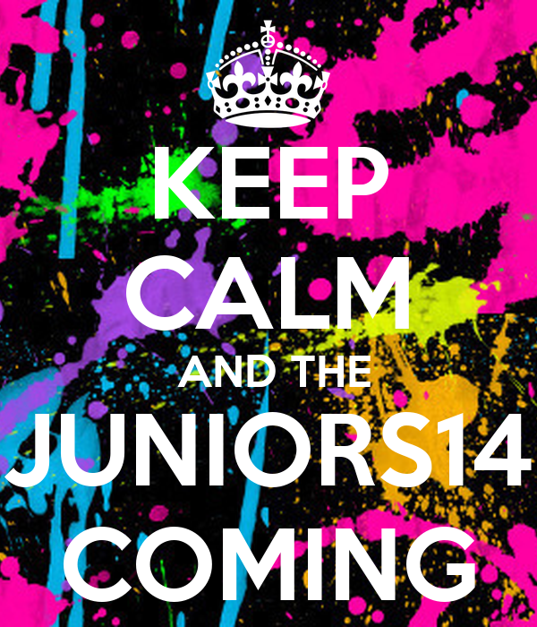 KEEP CALM  AND THE JUNIORS14 COMING