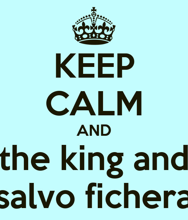 KEEP CALM AND  the king and  salvo fichera