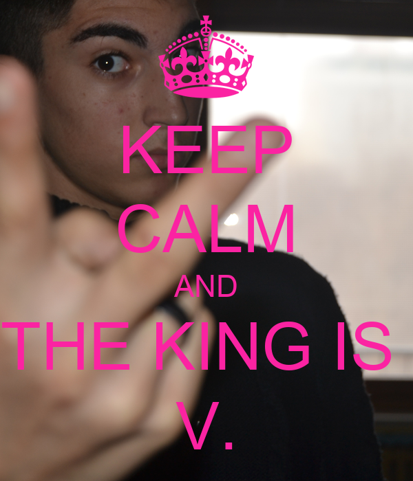 KEEP CALM AND THE KING IS  V.