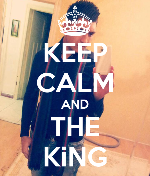 KEEP CALM AND THE KiNG