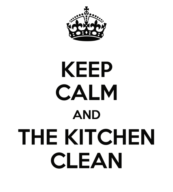 KEEP CALM AND THE KITCHEN CLEAN. KEEP CALM AND THE KITCHEN CLEAN Poster   Paul   Keep Calm o Matic