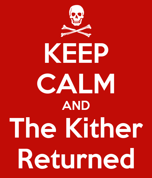 KEEP CALM AND The Kither Returned