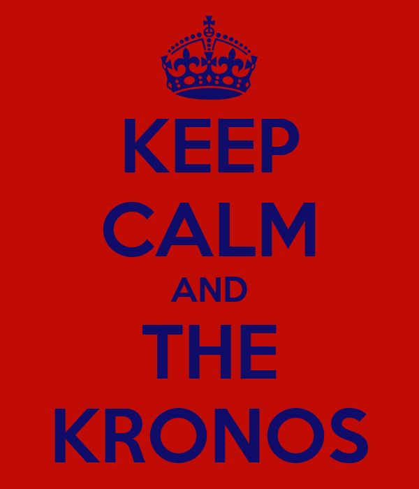 KEEP CALM AND THE KRONOS