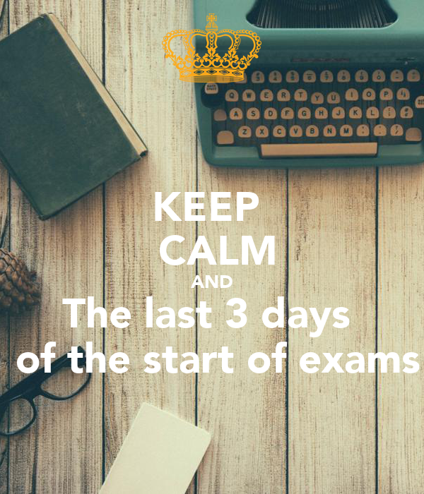 KEEP   CALM AND The last 3 days   of the start of exams