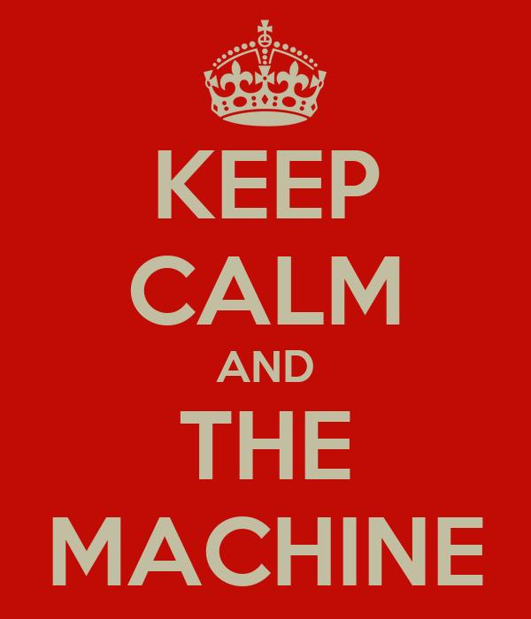 KEEP CALM AND THE MACHINE