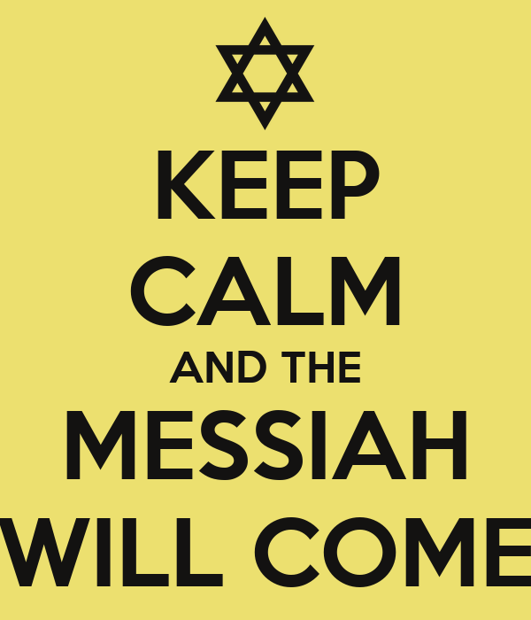 KEEP CALM AND THE MESSIAH WILL COME