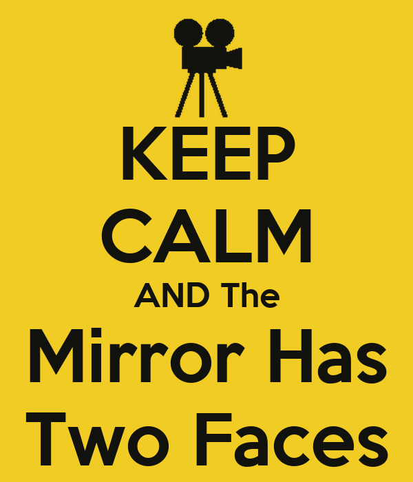 KEEP CALM AND The Mirror Has Two Faces