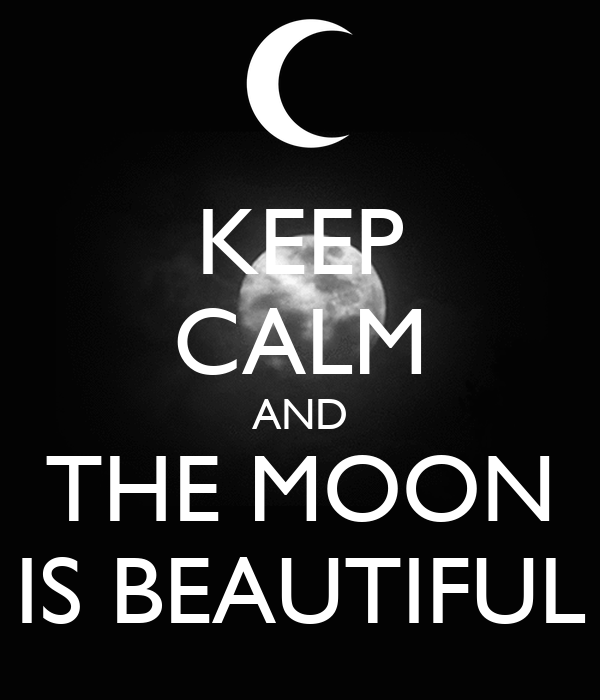 KEEP CALM AND THE MOON IS BEAUTIFUL