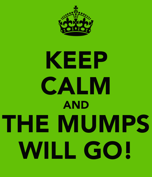 KEEP CALM AND THE MUMPS WILL GO!