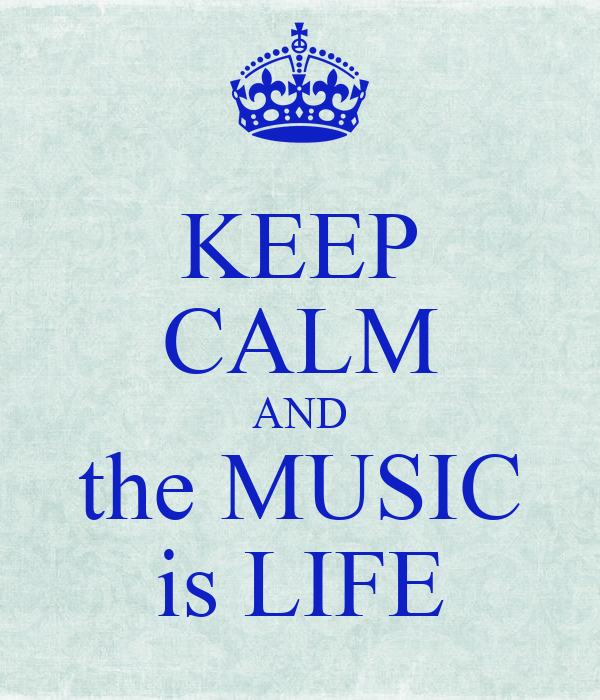 KEEP CALM AND the MUSIC is LIFE