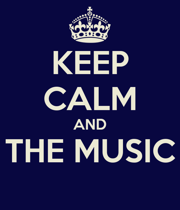 KEEP CALM AND THE MUSIC