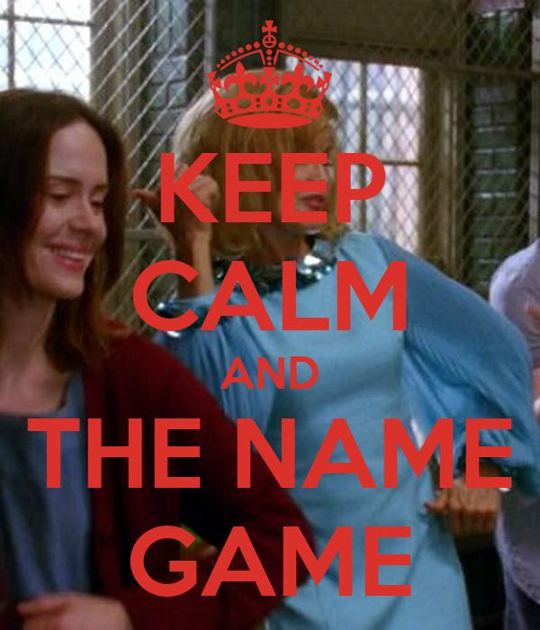 KEEP CALM AND THE NAME GAME
