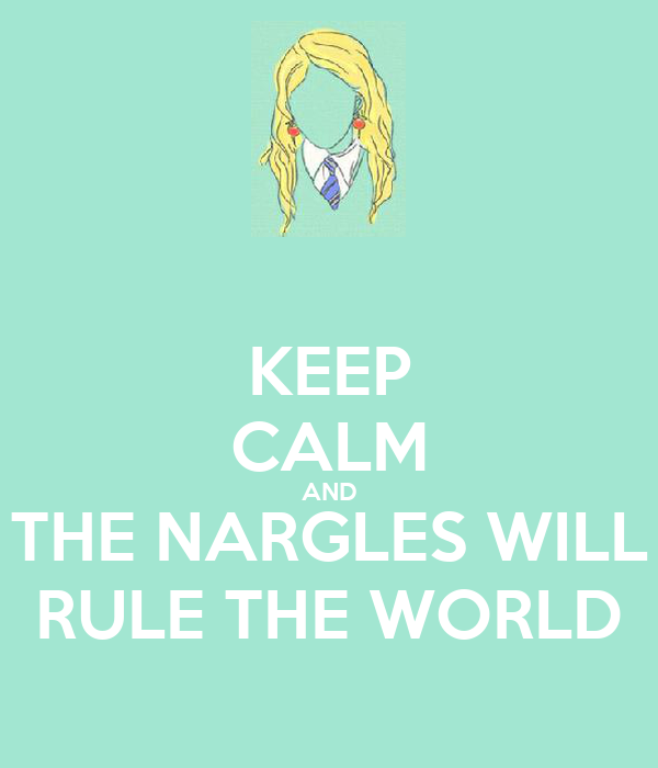 KEEP CALM AND THE NARGLES WILL RULE THE WORLD