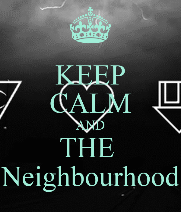 KEEP CALM AND THE  Neighbourhood
