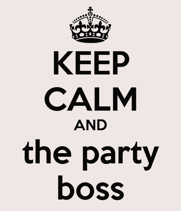 KEEP CALM AND the party boss