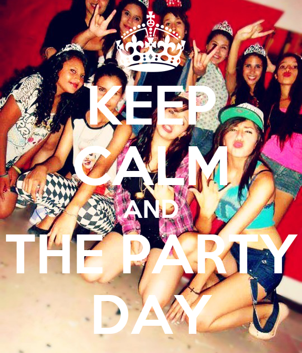 KEEP CALM AND THE PARTY DAY