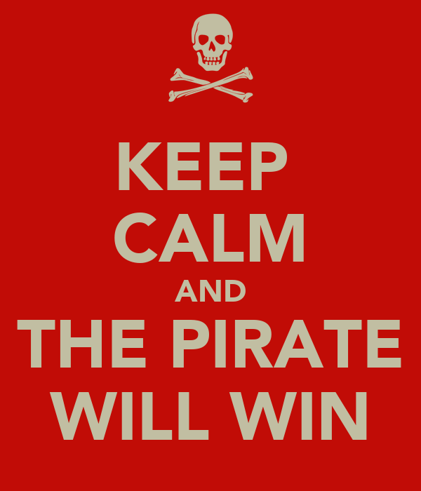 KEEP  CALM AND THE PIRATE WILL WIN