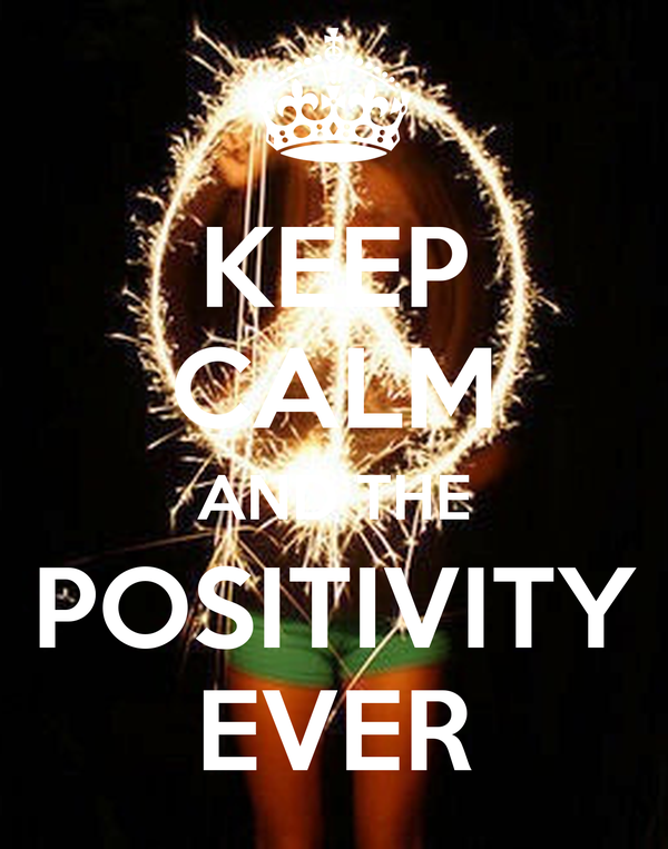 KEEP CALM AND THE POSITIVITY EVER