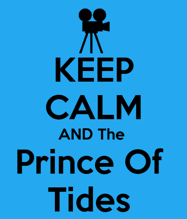 KEEP CALM AND The  Prince Of  Tides