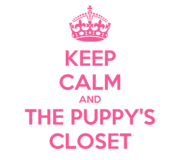 KEEP CALM AND THE PUPPY'S CLOSET