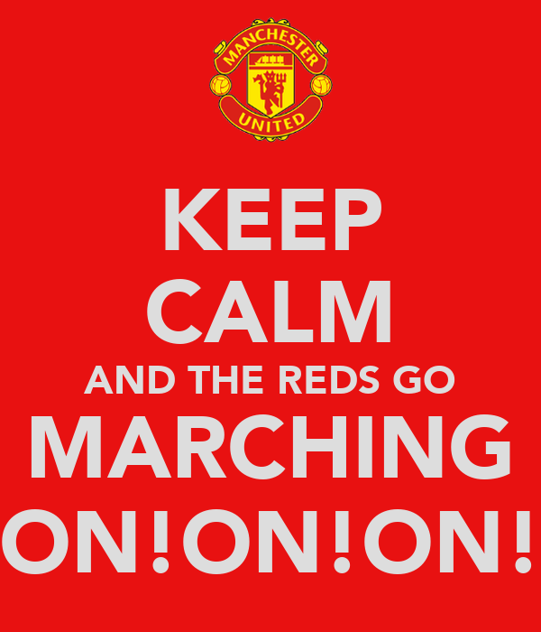 KEEP CALM AND THE REDS GO MARCHING ON!ON!ON!