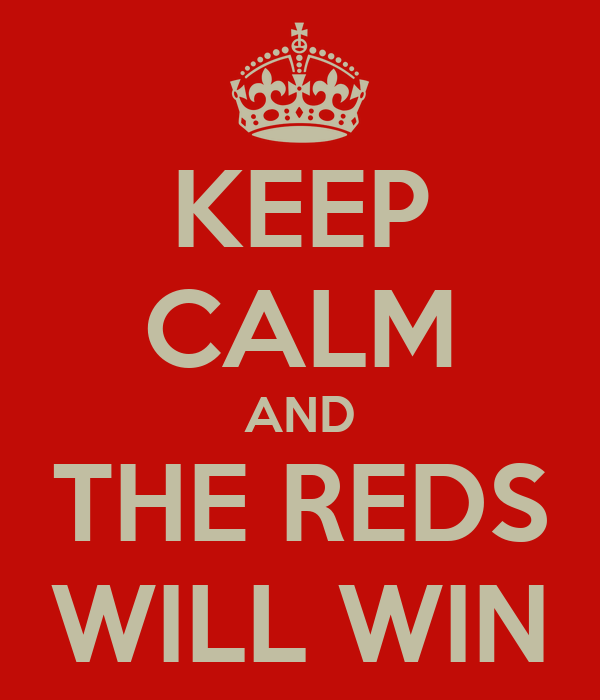 KEEP CALM AND THE REDS WILL WIN
