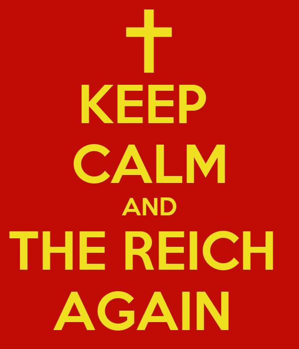KEEP  CALM AND THE REICH  AGAIN