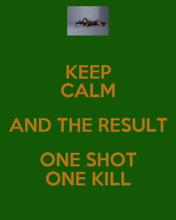 KEEP CALM AND THE RESULT ONE SHOT ONE KILL