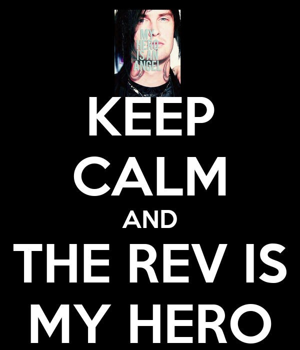 KEEP CALM AND THE REV IS MY HERO