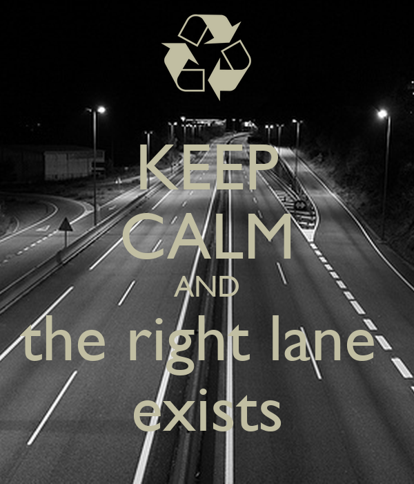 KEEP CALM AND the right lane  exists