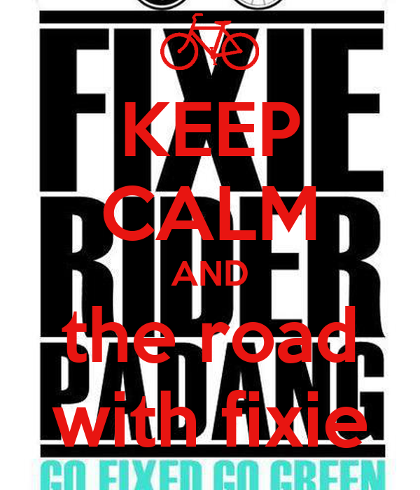KEEP CALM AND the road with fixie