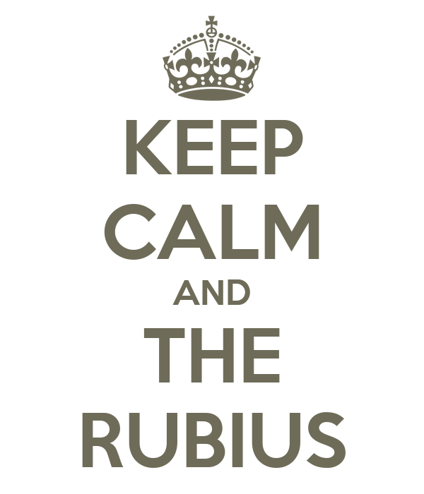 KEEP CALM AND THE RUBIUS