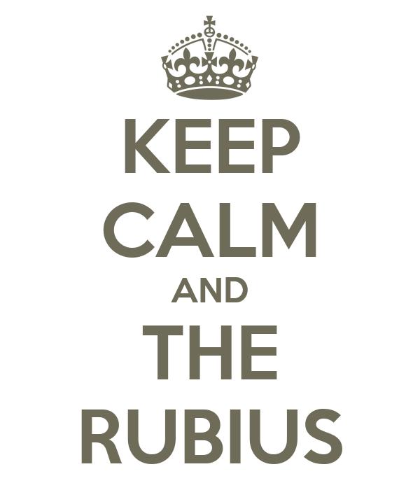 KEEP CALM AND THE RUBIUS