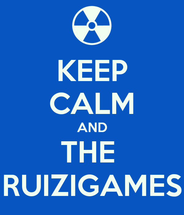 KEEP CALM AND THE  RUIZIGAMES