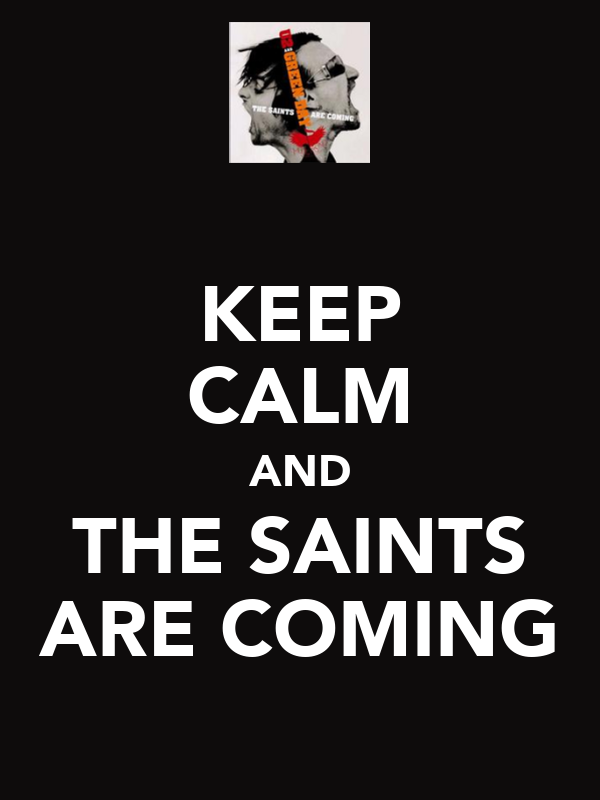 KEEP CALM AND THE SAINTS ARE COMING