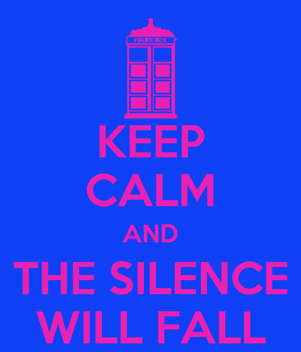 KEEP CALM AND THE SILENCE WILL FALL