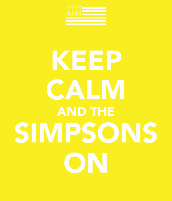 KEEP CALM AND THE SIMPSONS ON