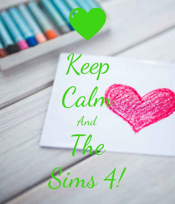 Keep Calm And The Sims 4!