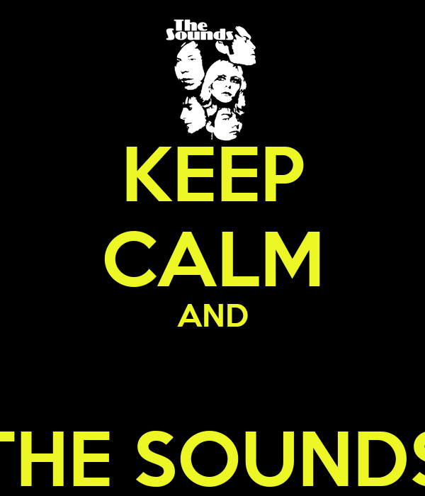 KEEP CALM AND  THE SOUNDS