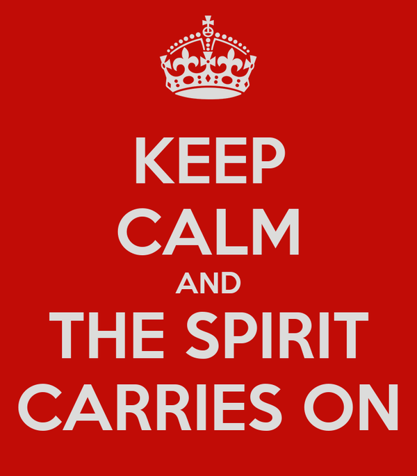KEEP CALM AND THE SPIRIT CARRIES ON