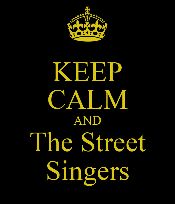 KEEP CALM AND The Street Singers