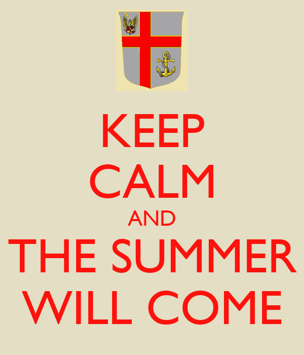 KEEP CALM AND THE SUMMER WILL COME