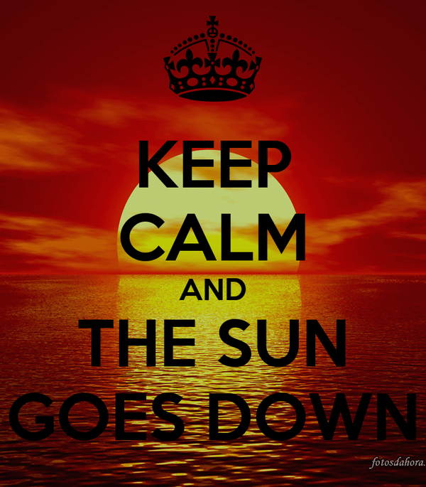KEEP CALM AND THE SUN GOES DOWN