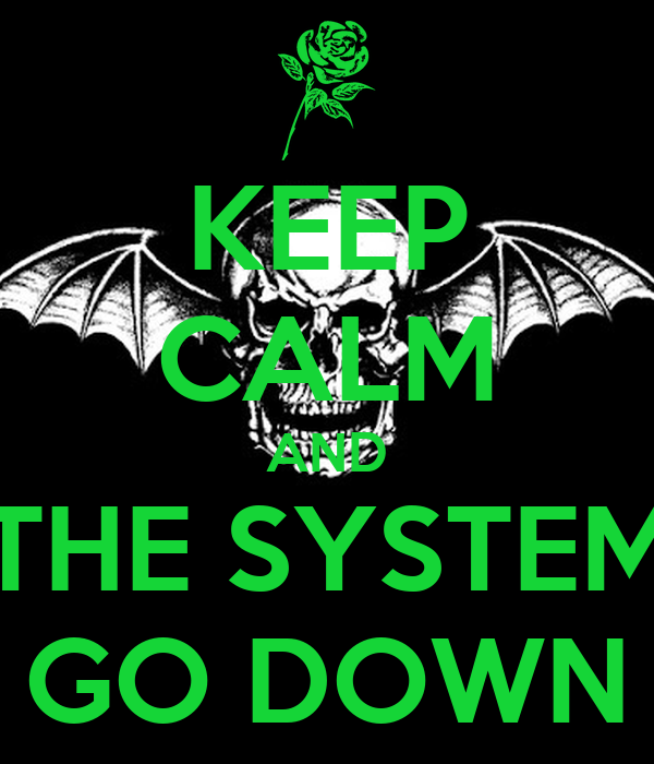 KEEP CALM AND THE SYSTEM GO DOWN