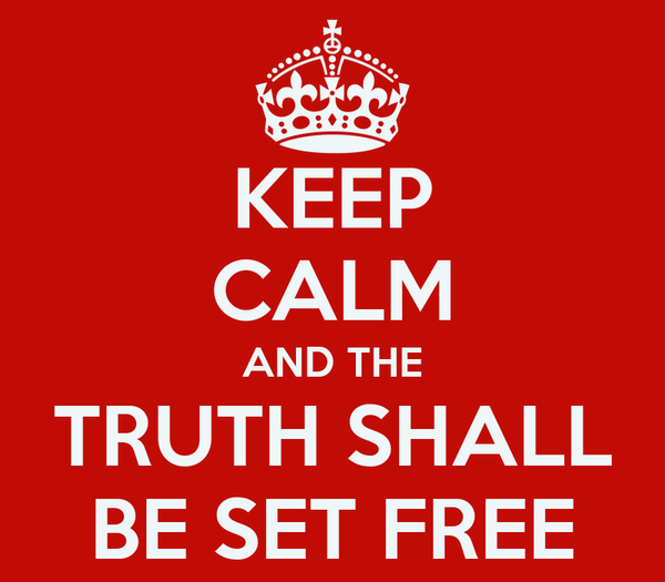 KEEP CALM AND THE TRUTH SHALL BE SET FREE