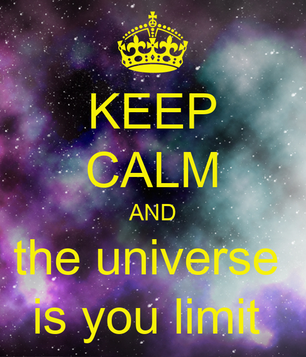 KEEP CALM AND the universe  is you limit