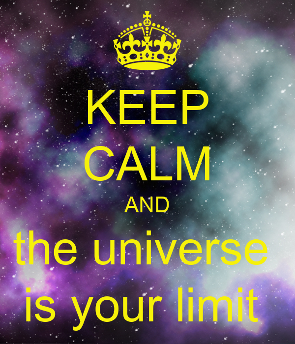 KEEP CALM AND the universe  is your limit