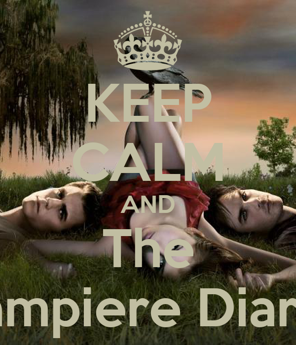 KEEP CALM AND The Vampiere Diares